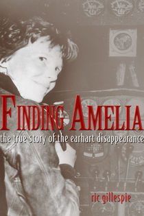 Finding Amelia, The True Story of the Earhart Disappearance -- HARDBACK